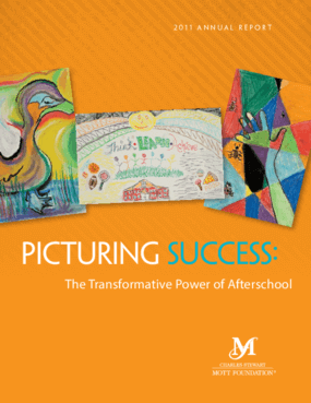 Picturing Success: The Transformative Power of Afterschool - Charles Stewart Mott Foundation 2011 Annual Report