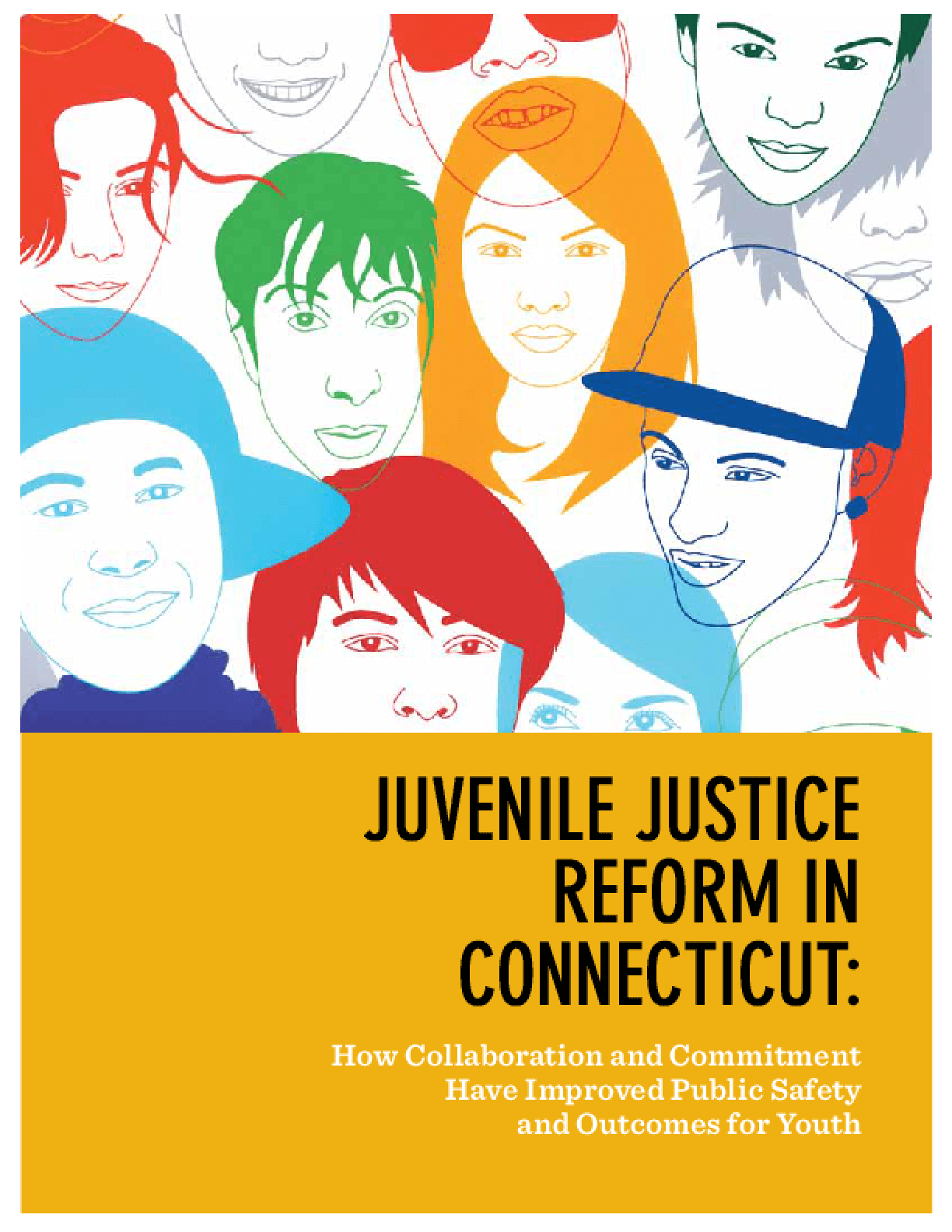 Juvenile Justice Reform In Connecticut: How Collaboration and Commitment Have Improved Public Safety and Outcomes for Youth