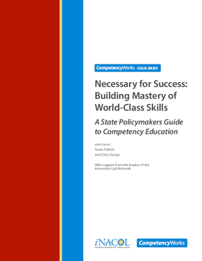 Necessary for Success: Building Mastery of World-Class Skills. A State Policymakers Guide to Competency Education