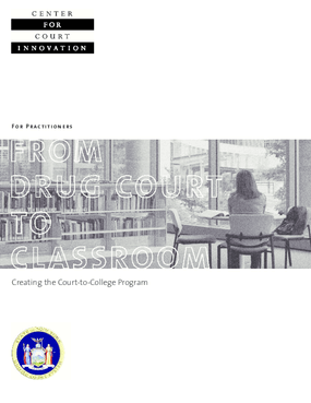 From Drug Court to Classroom: Creating a Court to College Program (Practitioners Manual)