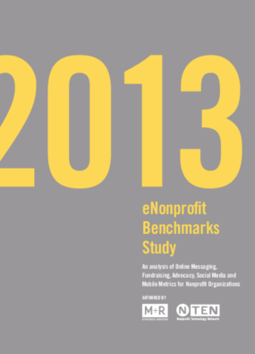 2013 eNonprofit Benchmarks Study: An analysis of Online Messaging, Fundraising, Advocacy, Social Media and Mobile Metrics for Nonprofit Organizations