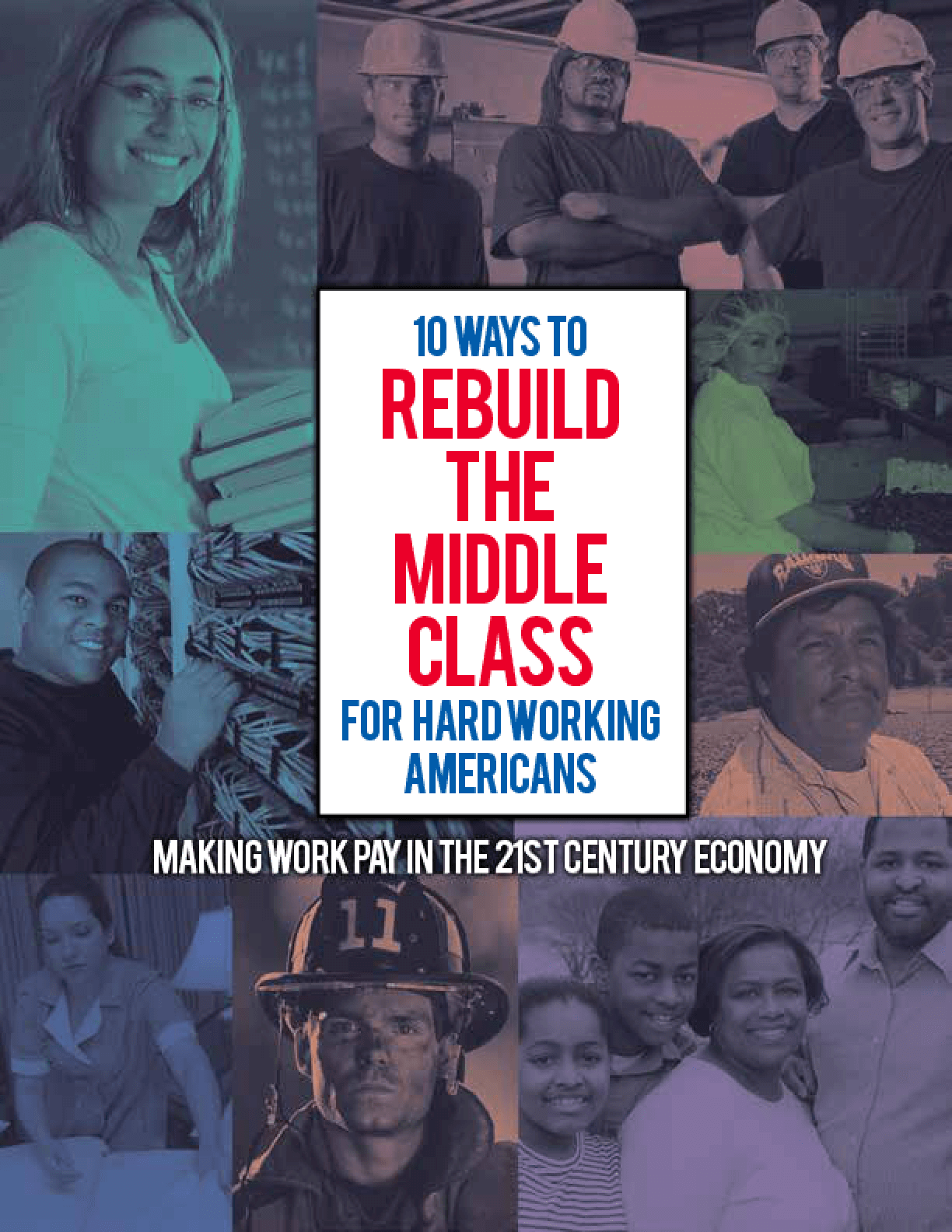 10 Ways to Rebuild the Middle Class for Hard Working Americans: Making Work Pay in the 21st Century