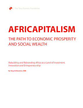 Africapitalism: The Path To Economic Prosperity and Social Wealth. Rebuilding and Re-branding Africa as a Land of Investment, Innovation and Entrepreneurship.