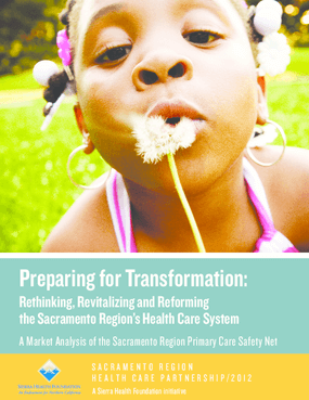 Preparing for Transformation: Rethinking, Revitalizing and Reforming the Sacramento Region's Health Care System - A Market Analysis of the Sacramento Region Primary Care Safety Net
