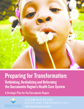 Preparing for Transformation: Rethinking, Revitalizing and Reforming the Sacramento Region's Health Care System - A Strategic Plan for the Sacramento Region