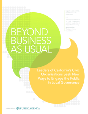Beyond Business as Usual: Leaders of California's Civic Organizations Seek New Ways to Engage the Public in Local Governance
