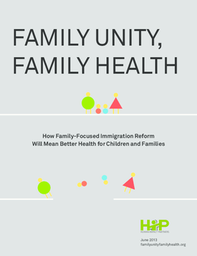 Family Unity, Family Health: How Family-Focused Immigration Reform Will Mean Better Health for Children and Families