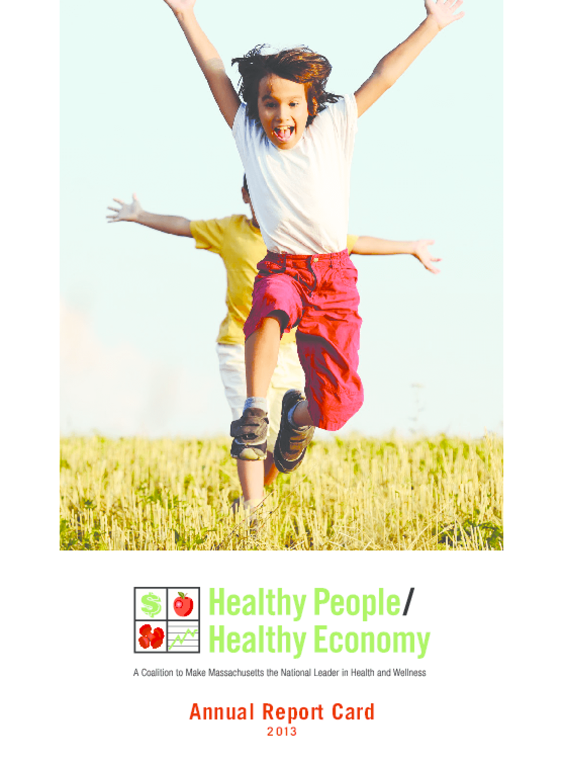 Healthy People/ Healthy Economy: A Coalition to Make Massachusetts the National Leader in Health and Wellness - 2013 Annual Report Card