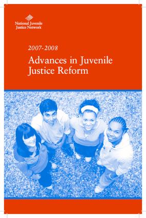 Advances in Juvenile Justice Reform, 2007-2008