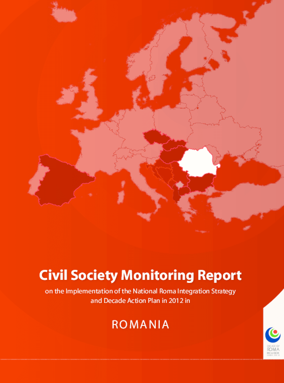 Civil Society Monitoring Report on the Implementation of the National Roma Integration Strategyon the Implementation of the National Roma Integration Strategy and Decade Action Plan in 2012 in: Romania
