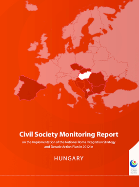 Civil Society Monitoring Report on the Implementation of the National Roma Integration Strategy and Decade Action Plan in 2012 in: Hungary