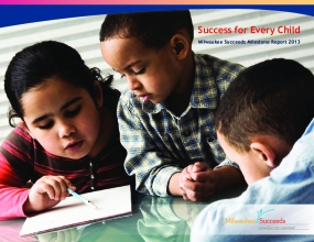 Success for Every Child: Milwaukee Succeeds Milestone Report 2013