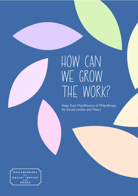 How Can We Grow the Work? Ideas from Practitioners of Philanthropy for Social Justice and Peace