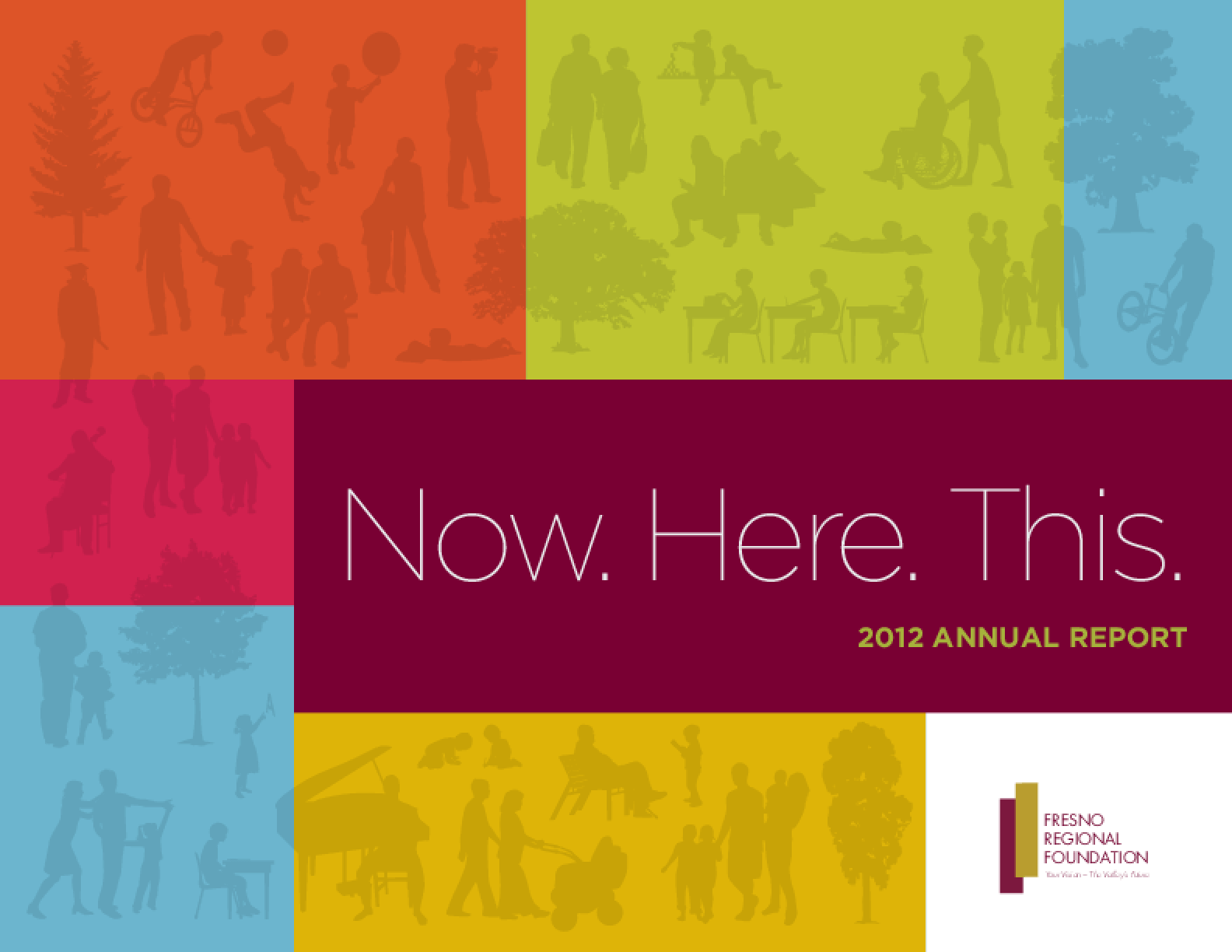 Now. Here. This: Fresno Regional Foundation 2012 Annual Report