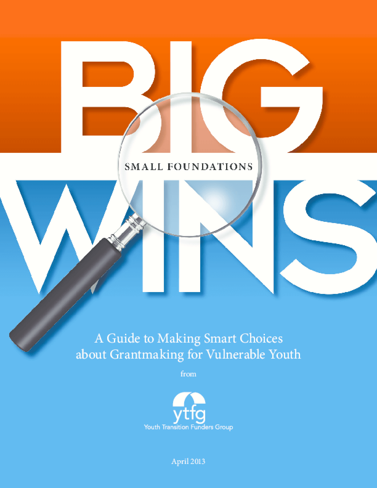 Big Wins, Small Foundations: A Guide to Making Smart Choices about Grantmaking for Vulnerable Youth