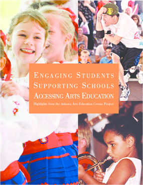 Engaging Students, Supporting Schools, Accessing Arts Education: Highlights from the Arizona Arts Education Census Project