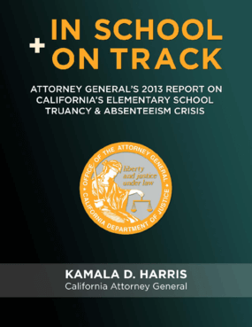 In School + On Track: Attorney General's Report on California's Elementary School Truancy and Absenteeism Crisis