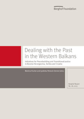 Dealing With the Past in the Western Balkans: Initiatives for Peacebuilding and Transitional Justice in Bosnia-Herzegovina, Serbia and Croatia