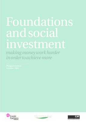 Foundations and Social Investment: Making Money Work Harder in Order to Achieve More