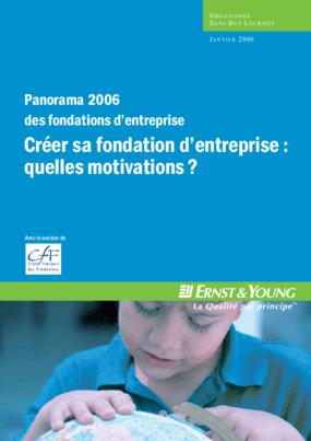 Panorama 2006 Des Fondations D'entreprise: Créer Sa Fondation D'entreprise: Quelle Motivations?