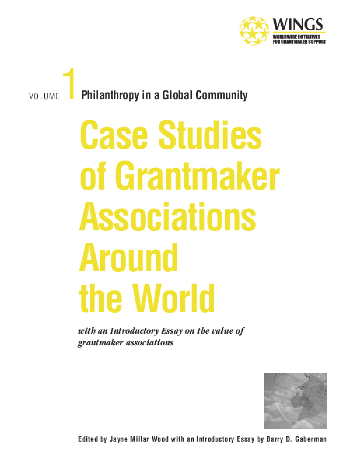 Philanthropy in a Global Community. Volume 1, Case Studies of Grantmaker Associations Around the World