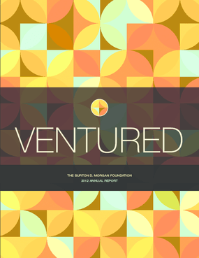 Ventured: The Burton D. Morgan Foundation 2012 Annual Report