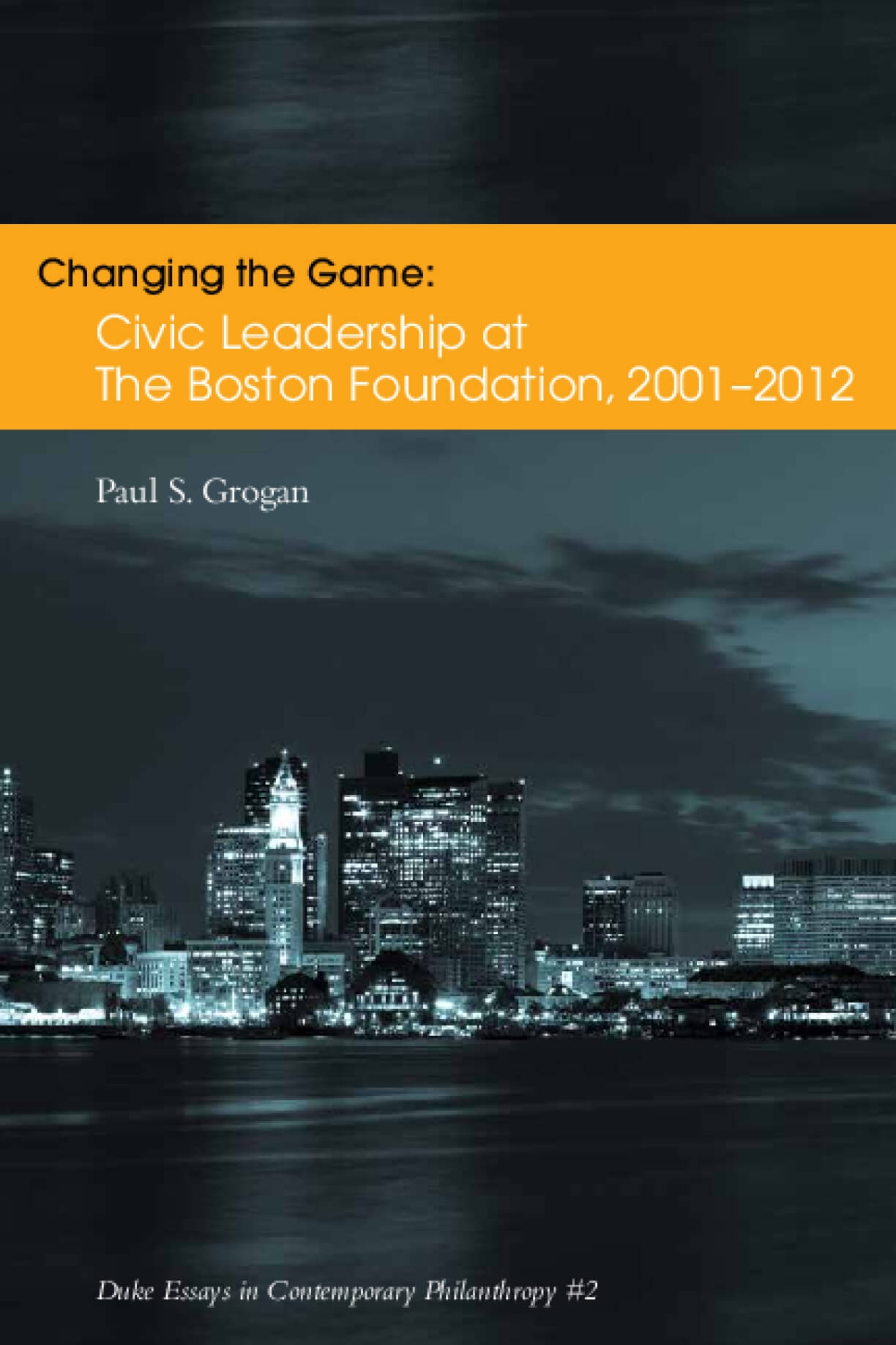 Changing the Game: Civic Leadership at The Boston Foundation 2001-2012