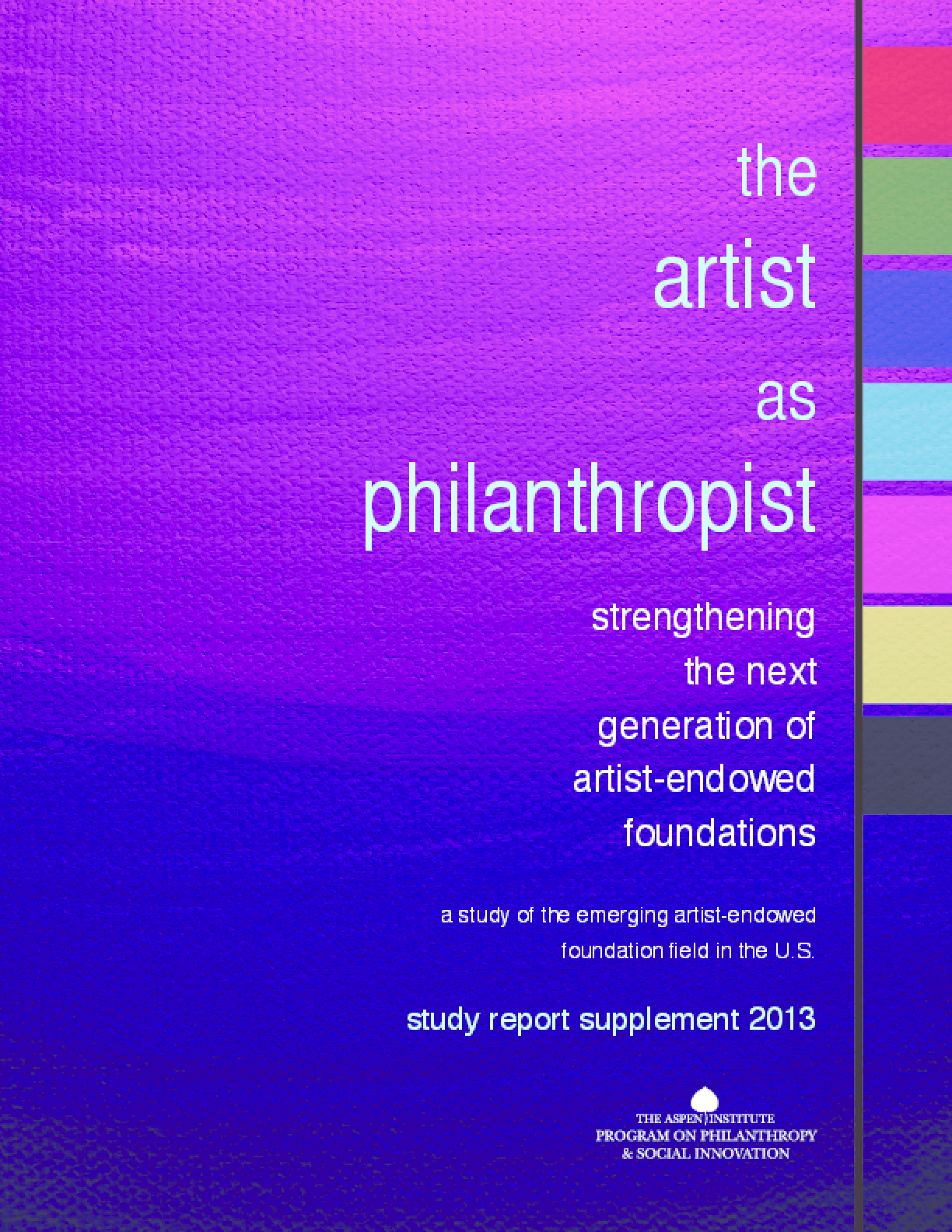 The Artist as Philanthropist: Strengthening the Next Generation of Artist-Endowed Foundations, Study Report Supplement 2013