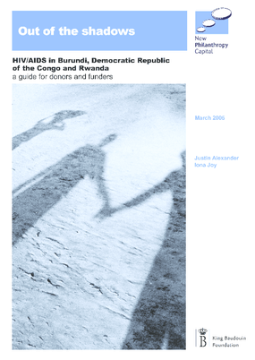 Out of the Shadows: HIV/AIDS in Burundi, Democratic Republic of Congo and Rwanda : a Guide for Donors and Funders
