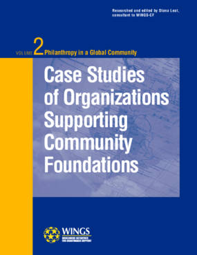 Philanthropy in a Global Community, Vol. 2 - Case Studies of Organizations Supporting Community Foundations