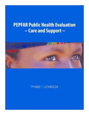 PEPFAR Public Health Evaluation -Care and Support -Phase I Uganda