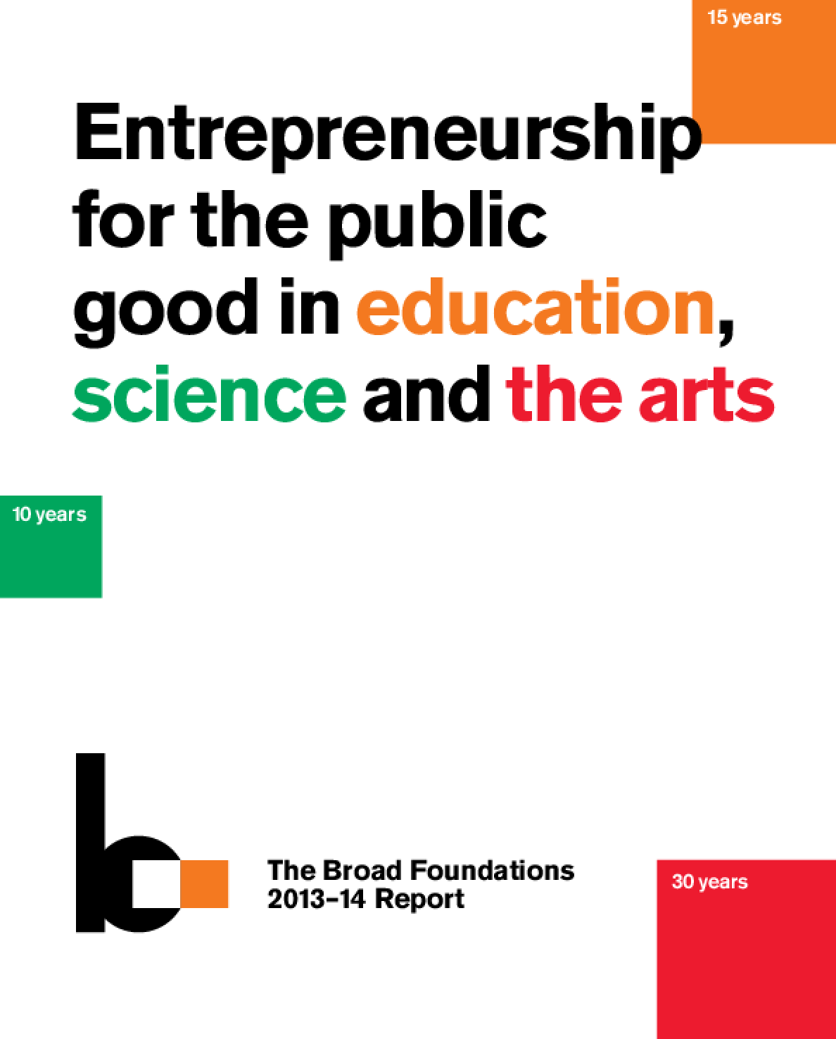 Entrepreneurship for the Public Good in Education, Science and the Arts: The Broad Foundation 2013-14 Report