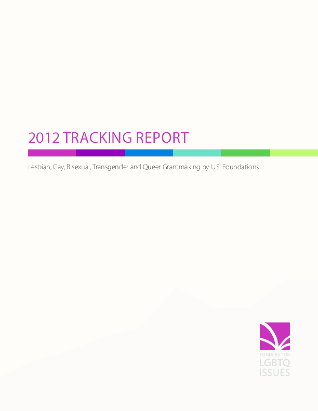 2012 Tracking Report: Lesbian, Gay, Bisexual, Transgender and Queer Grantmaking by U.S. Foundations