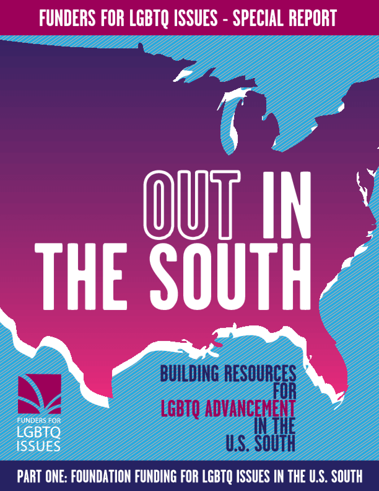 Out in the South: Building Resources for LGBTQ Advancement in the U.S. South: Part 1 - Foundation Funding for LGBTQ Issues in the U.S. South