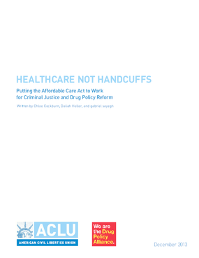 Healthcare not Handcuffs: Putting the Affordable Care Act to Work for Criminal Justice and Drug Policy Reform