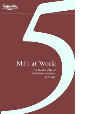 MFI at Work: The NeighborWorks Multifamily Initiative at Five Years