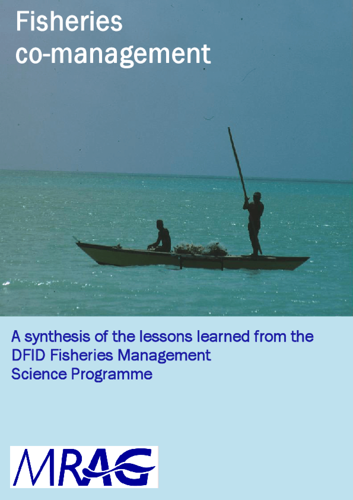 Co-management: A Synthesis of the Lessons Learned from the DFID Fisheries Management Science Programme