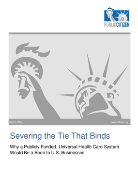Severing the Tie That Binds: Why a Publicly Funded, Universal Health Care System Would Be a Boon to U.S. Businesses