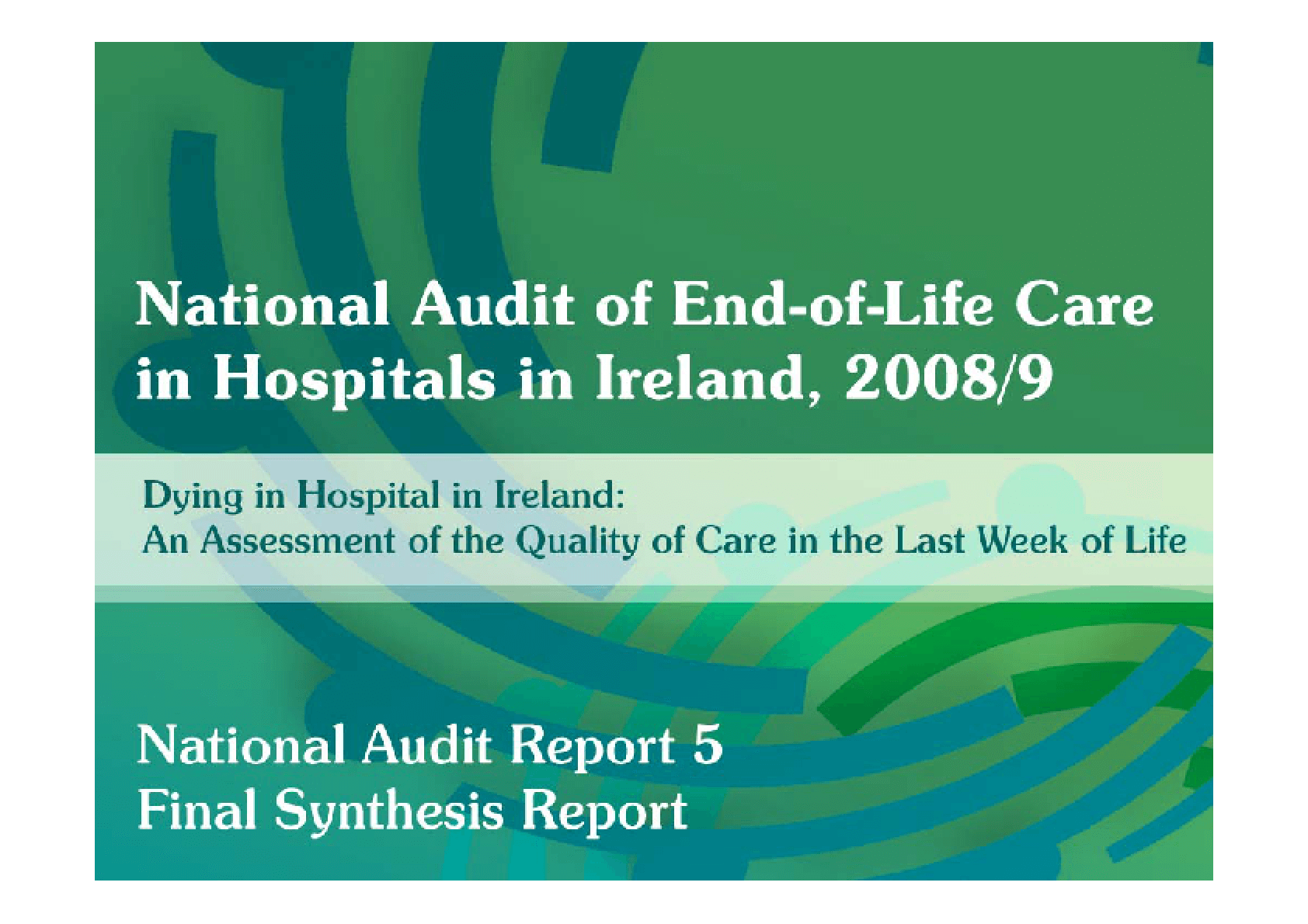 Dying in Hospital in Ireland: An Assessment of the Quality of Care in the Last Week of Life, Final Synthesis Report
