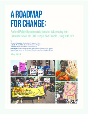 A Roadmap for Change: Federal Policy Recommendations for Addressing the Criminilization of LGBT People and People Living with HIV
