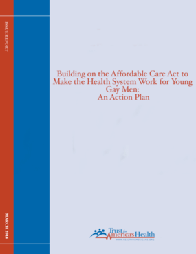 Building on the Affordable Care Act to Make the Health System Work for Young Gay Men: An Action Plan