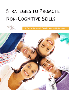 Strategies to Promote Non-Cognitive Skills: A Guide for Youth Developers and Educators