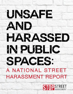 Unsafe and Harassed in Public Spaces: A National Street Harassment Report