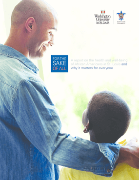 For the Sake of All: A Report on the Health and Well-Being of African Americans in St. Louis and Why it Matters for Everyone