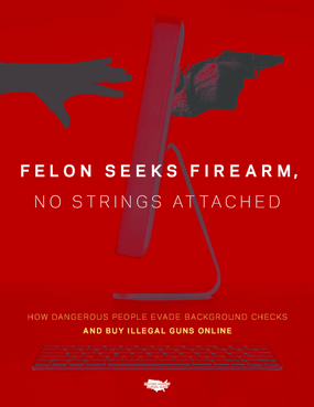 Felon Seeks Firearm, No Strings Attached: How Dangerous People Evade Background Checks and Buy Illegal Guns Online
