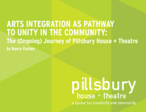 Arts Integration as a Pathway to Unity in the Community: The (Ongoing) Journey of Pillsbury House + Theatre