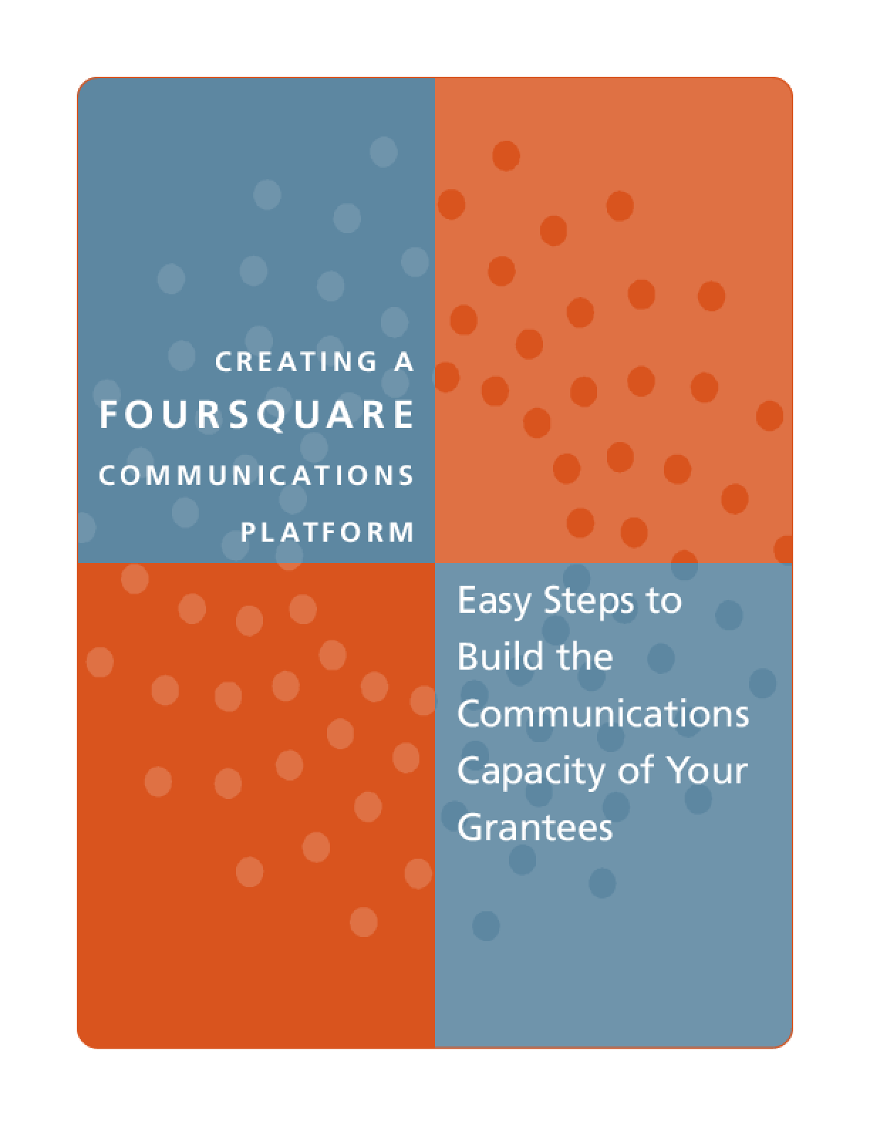 Creating a Foursquare Communications Platform: Easy Steps to Build the Communications Capacity of Your Grantees