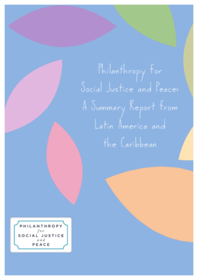 Philanthropy for Social Justice and Peace: A Summary Report from Latin America and the Caribbean
