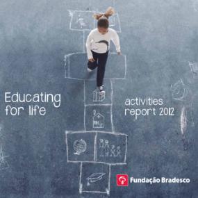 Activities Report 2012: Educating for Life -- Fundação Bradesco