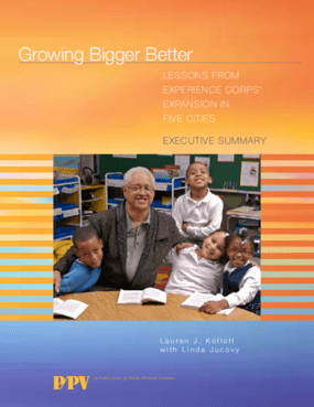Growing Bigger Better: Lessons from Experience Corps Expansion in Five Cities Executive Summary